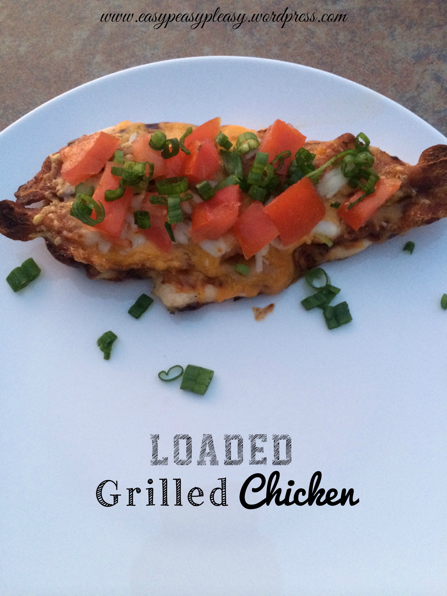 Loaded Grilled Chicken Recipe at www.easypeasypleasy.wordpress