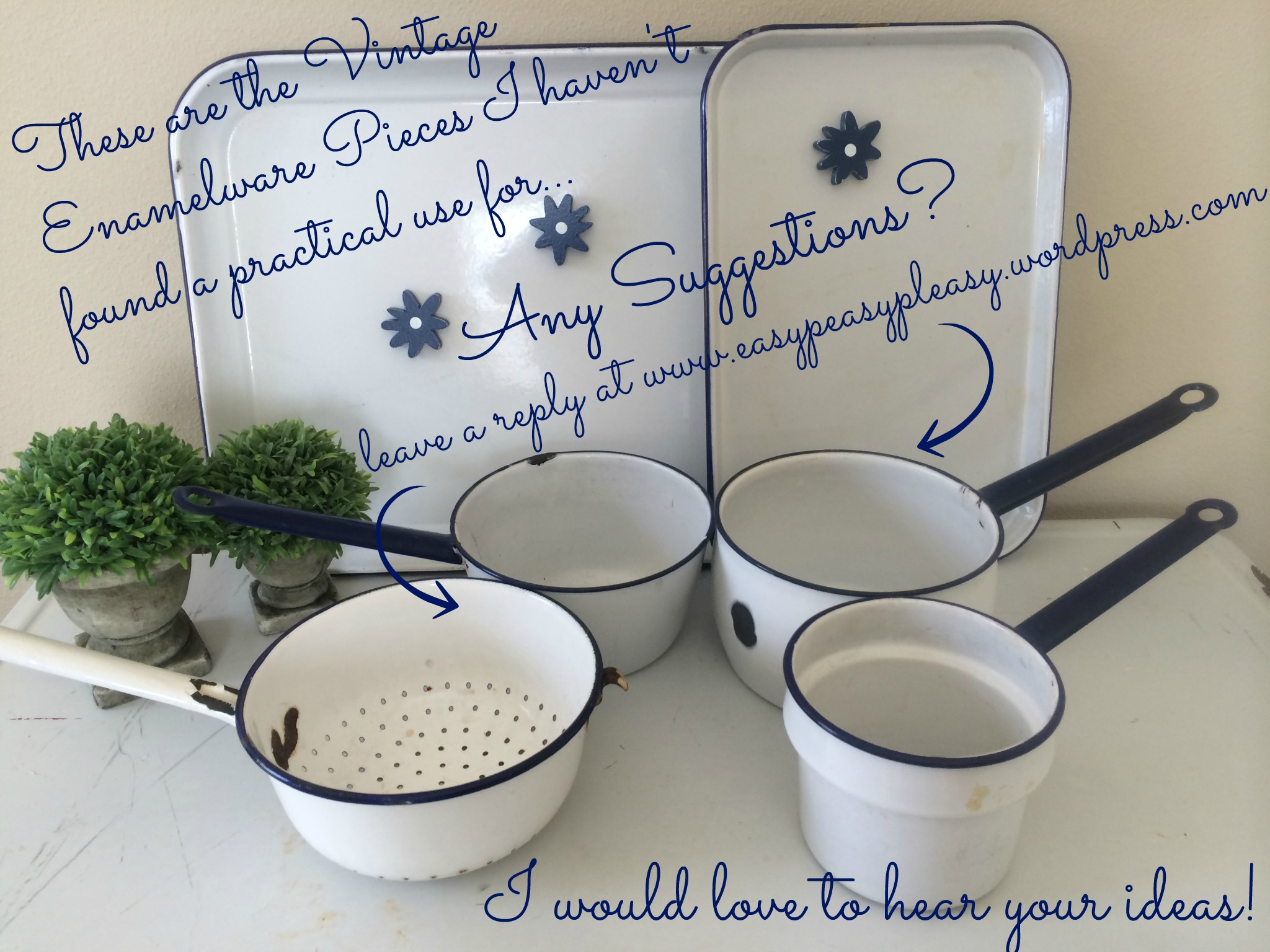 These are the Vintage Enamelware Pieces I haven't found a Practical use for yet...Do you have any suggestions If so leave me a comment at https://easypeasypleasy.com