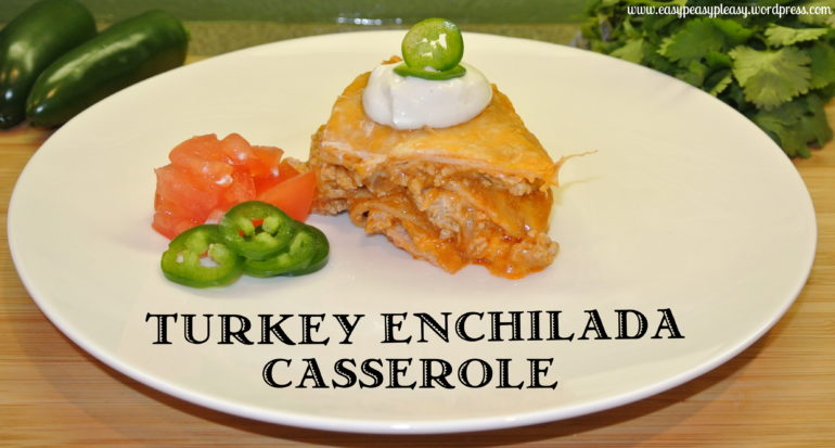 Turkey Enchilada Casserole A little slice of the pie