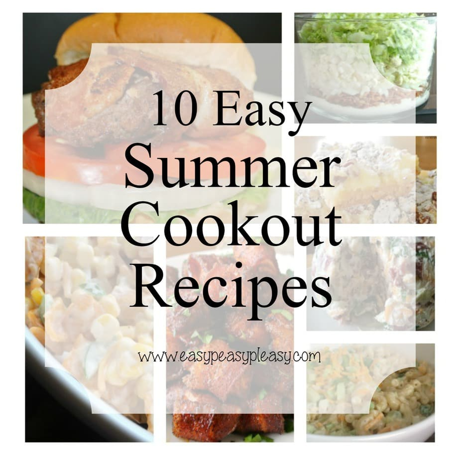 Make summer no hassle with these 10 Easy Summer Cookout Recipes!