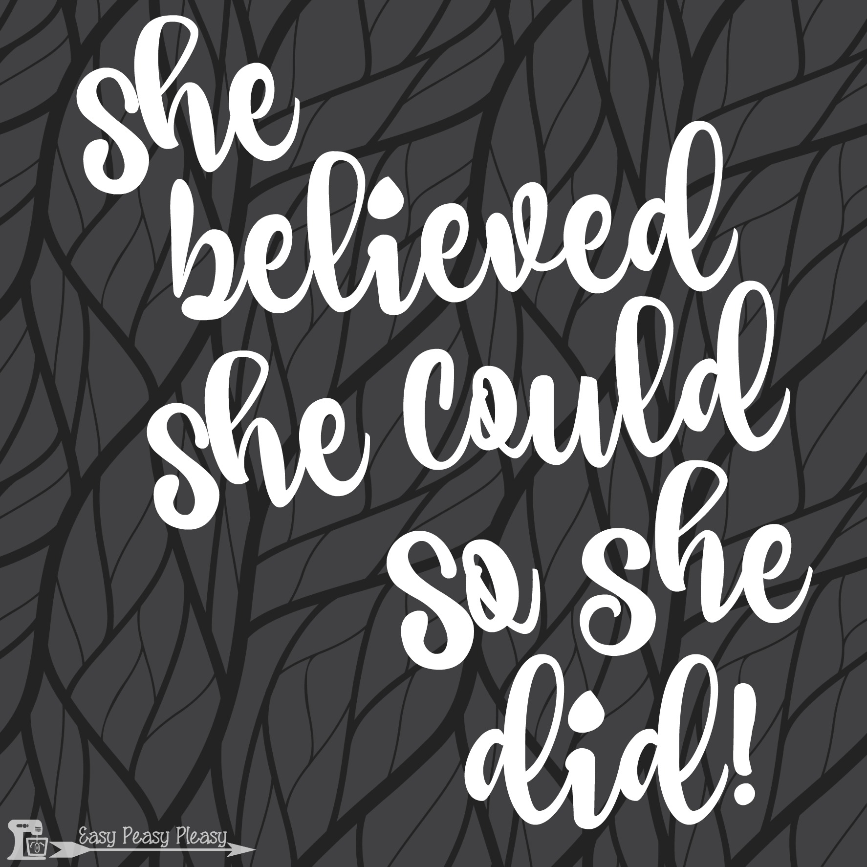 Inspirational Quote. She believed she could so she did at www.easypeasypleasy.com
